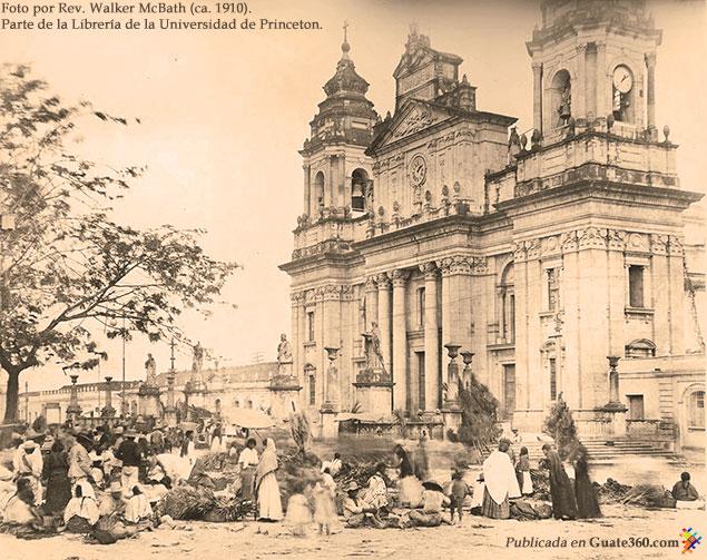 Catedral Metropolitana de Ciudad de Guatemala. 1910. Foto por Rev. McBath.